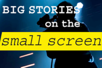 Big Stories on the Small Screen