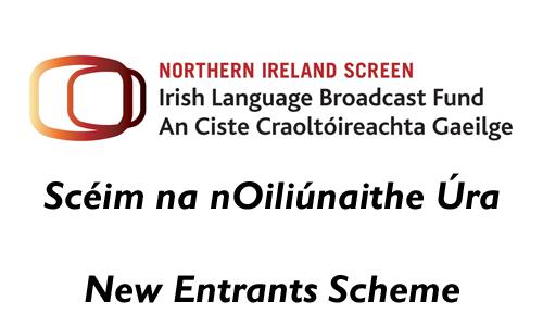 Irish Language Broadcast Fund New Entrants Scheme
