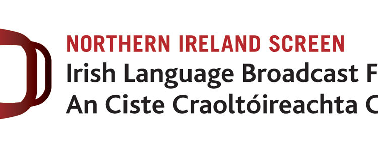 Northern Ireland Screen's Irish Language Broadcast Fund